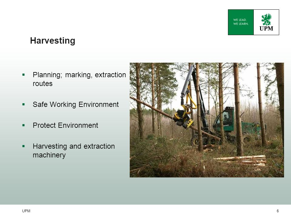 UPM6 Harvesting  Planning; marking, extraction routes  Safe Working Environment  Protect Environment  Harvesting and extraction machinery