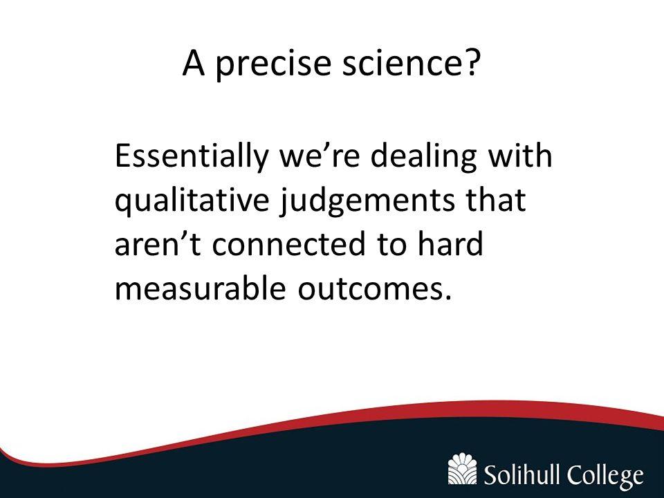 A precise science.