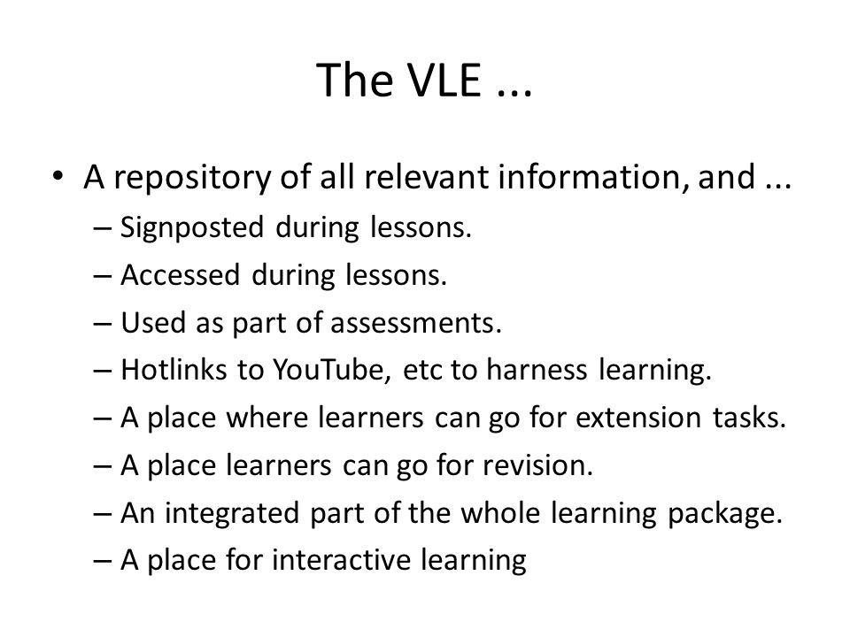 The VLE... A repository of all relevant information, and...