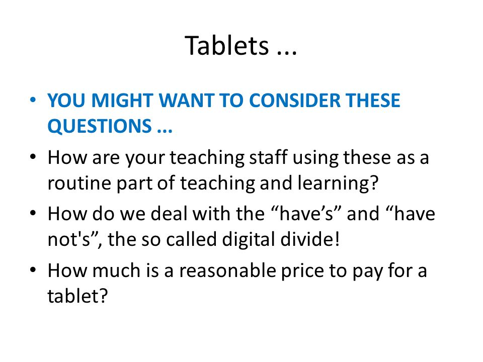 Tablets... YOU MIGHT WANT TO CONSIDER THESE QUESTIONS...