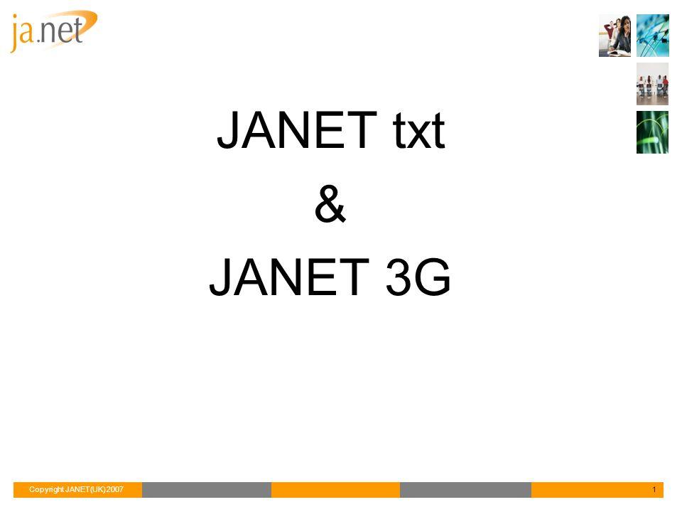 Copyright JANET(UK) 20071 JANET txt & JANET 3G