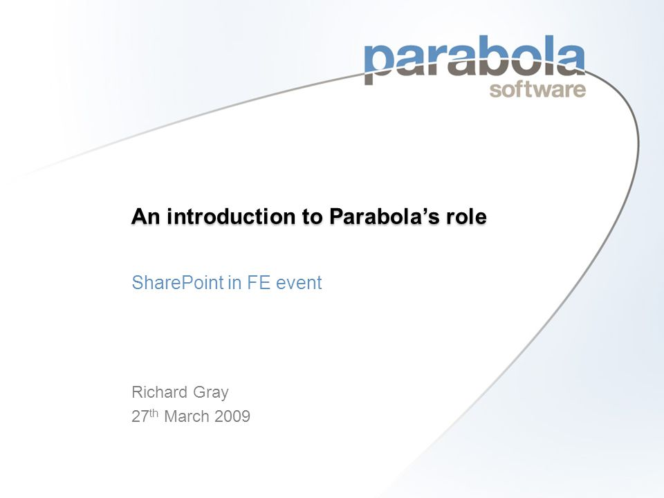 Parabola's Services Consultancy - how best to implement SharePoint Server Configuration Design and build of the SharePoint solution Project Management Training Integration Bespoke software - web parts Technical advice and guidance – Windows,.Net, SQL Server, MOSS Support © 2009 Parabola Software Ltd