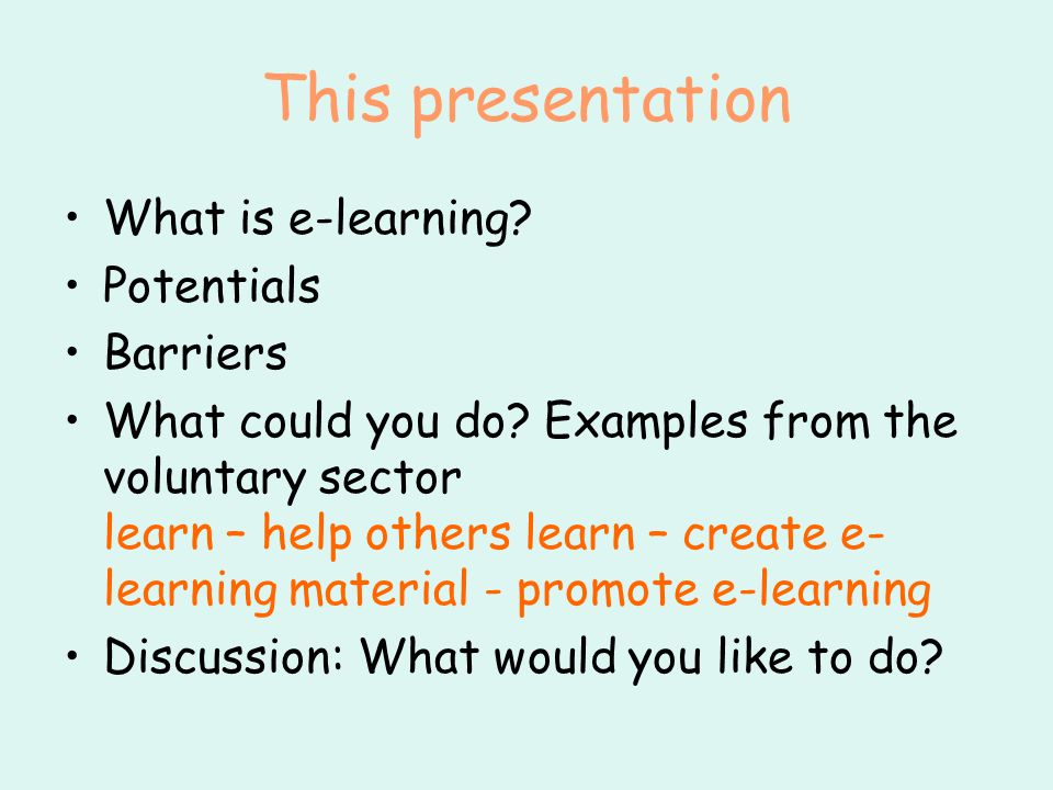 This presentation What is e-learning. Potentials Barriers What could you do.