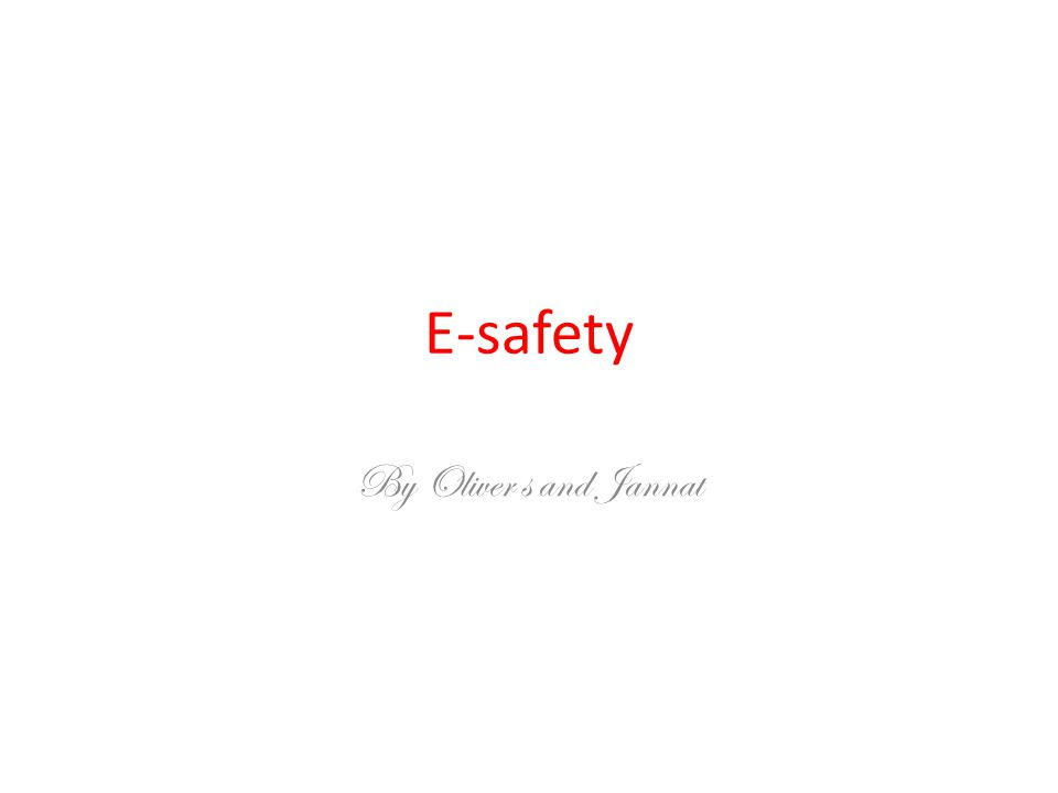 E-safety By Oliver s and Jannat