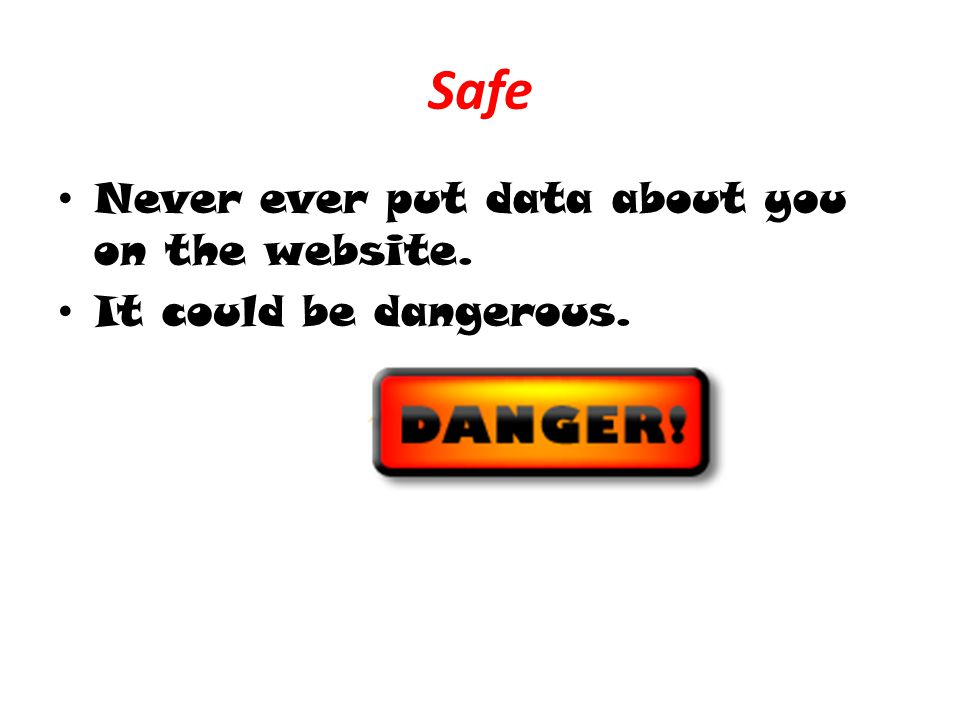 Safe Never ever put data about you on the website. It could be dangerous.