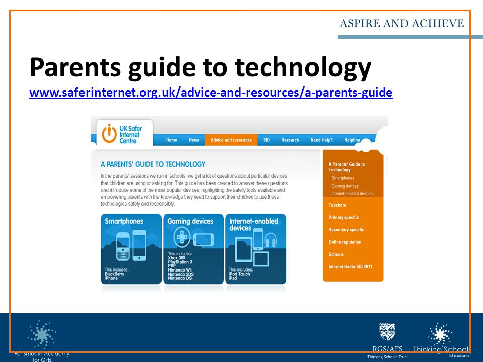 Parents guide to technology www.saferinternet.org.uk/advice-and-resources/a-parents-guide www.saferinternet.org.uk/advice-and-resources/a-parents-guide