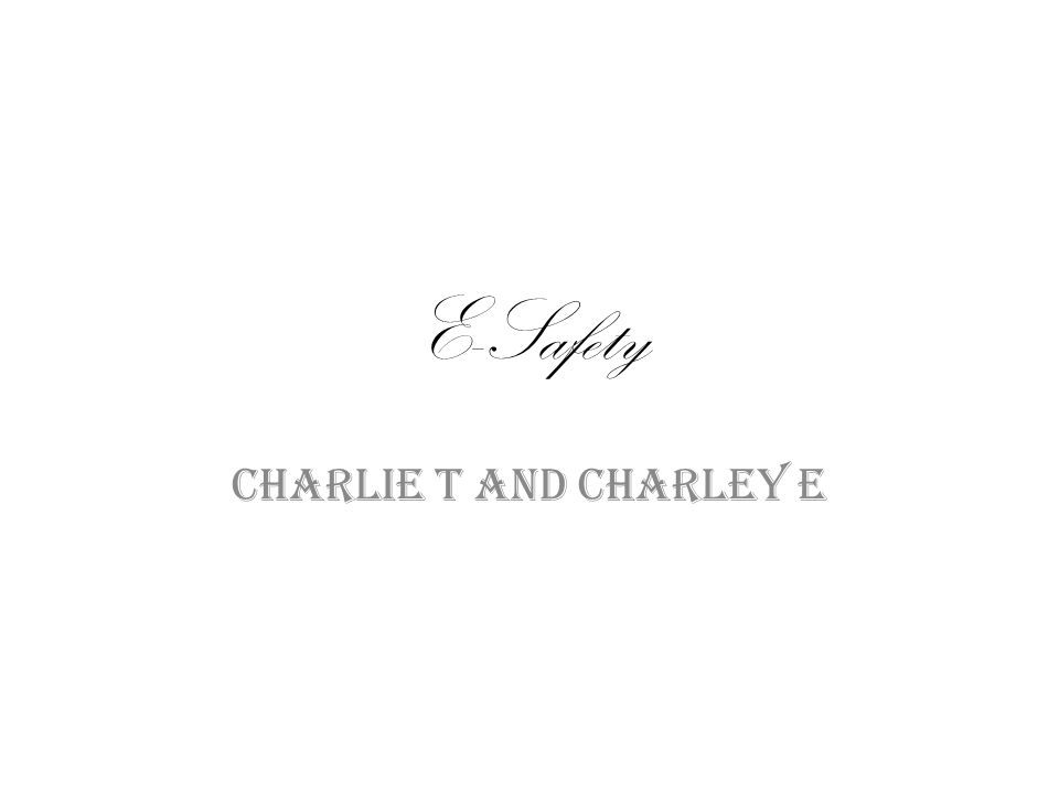 E-Safety Charlie T and Charley E
