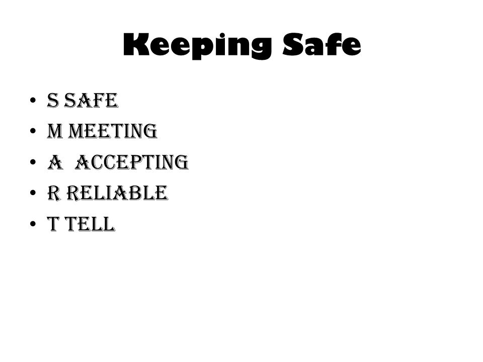 Keeping Safe S safe M meeting A accepting R reliable T tell