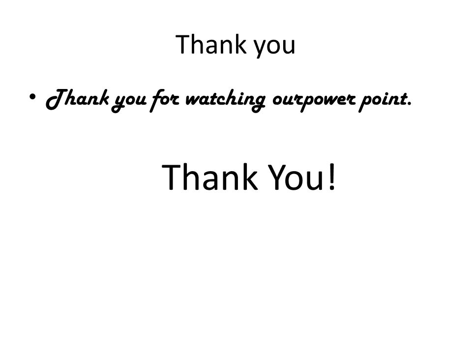 Thank you Thank you for watching ourpower point. Thank You!