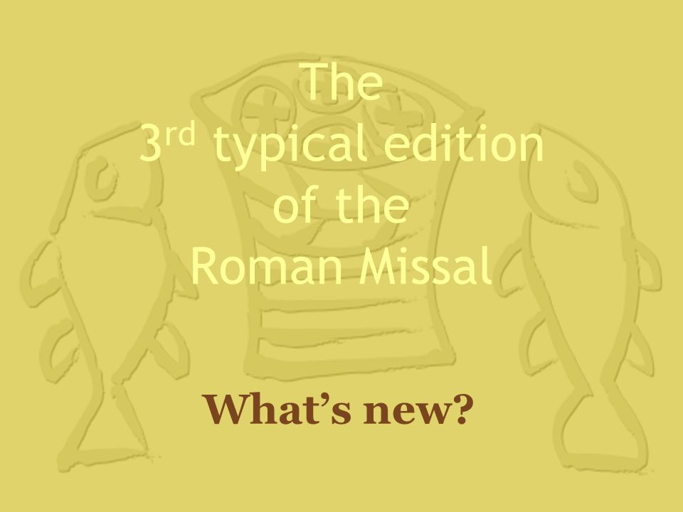 The 3 rd typical edition of the Roman Missal What's new