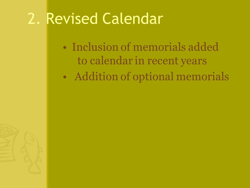 2. Revised Calendar Inclusion of memorials added to calendar in recent years Addition of optional memorials
