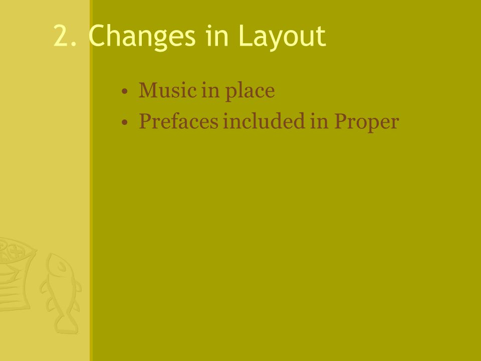 2. Changes in Layout Music in place Prefaces included in Proper