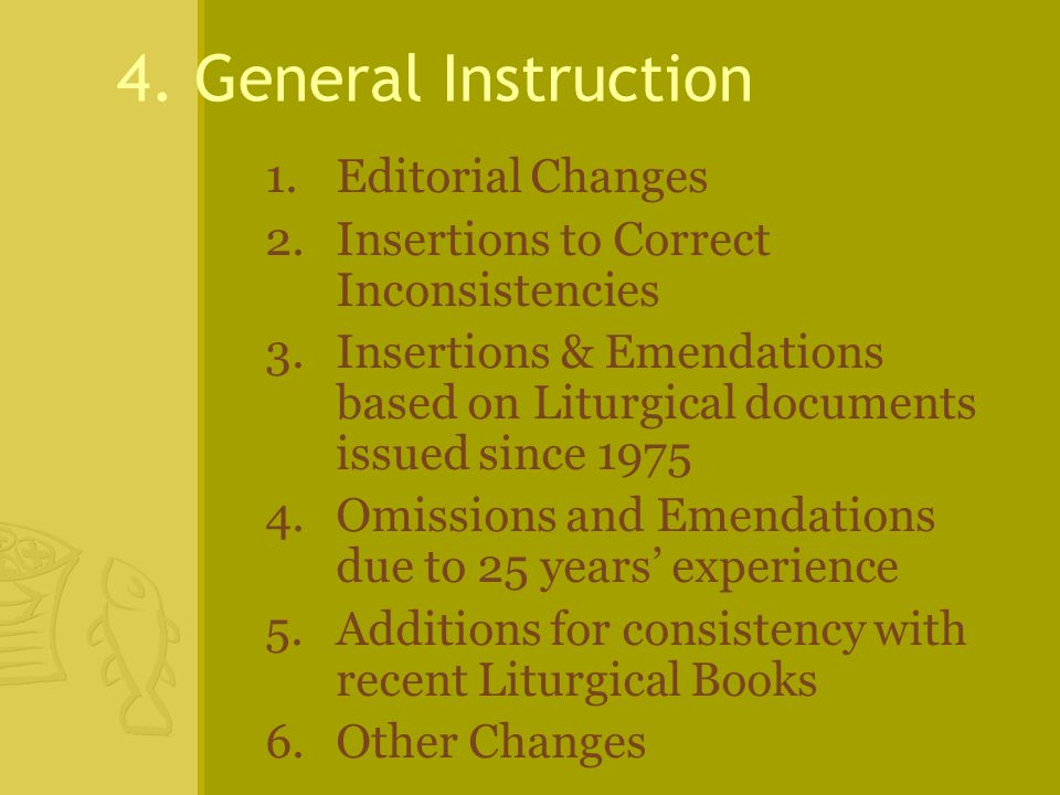 4. General Instruction 1.Editorial Changes 2.Insertions to Correct Inconsistencies 3.Insertions & Emendations based on Liturgical documents issued sin