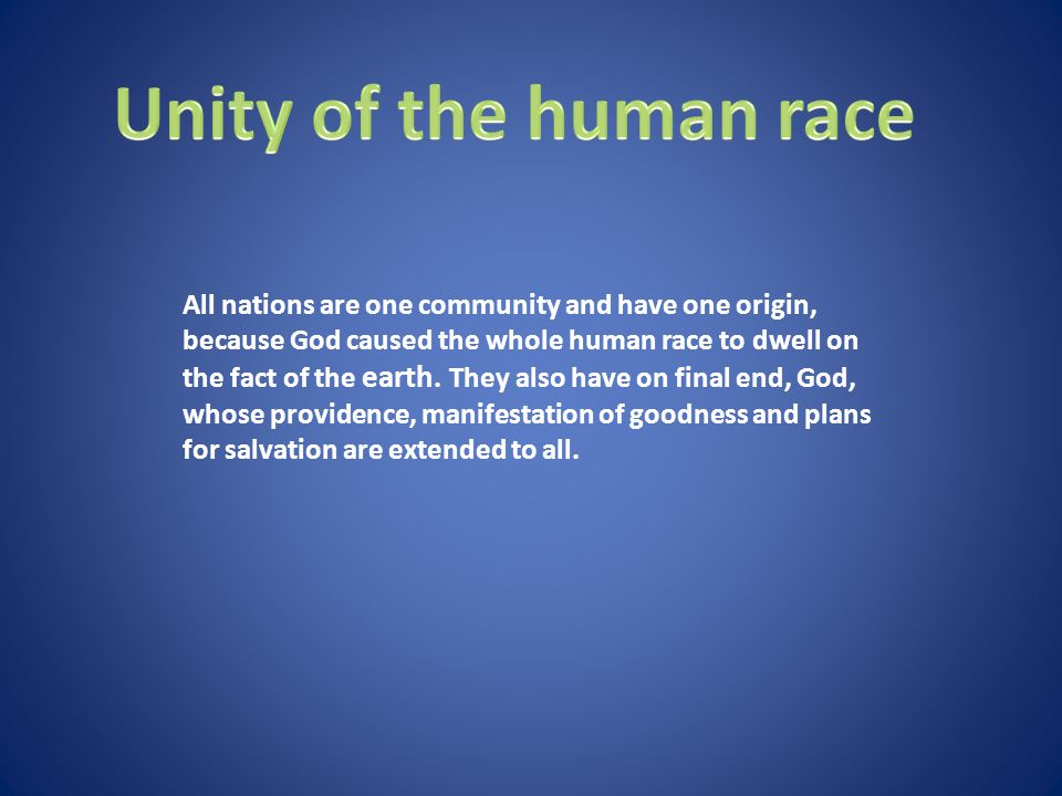 All nations are one community and have one origin, because God caused the whole human race to dwell on the fact of the earth.