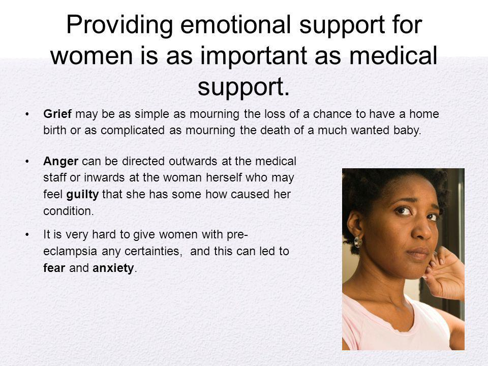 Providing emotional support for women is as important as medical support. Grief may be as simple as mourning the loss of a chance to have a home birth