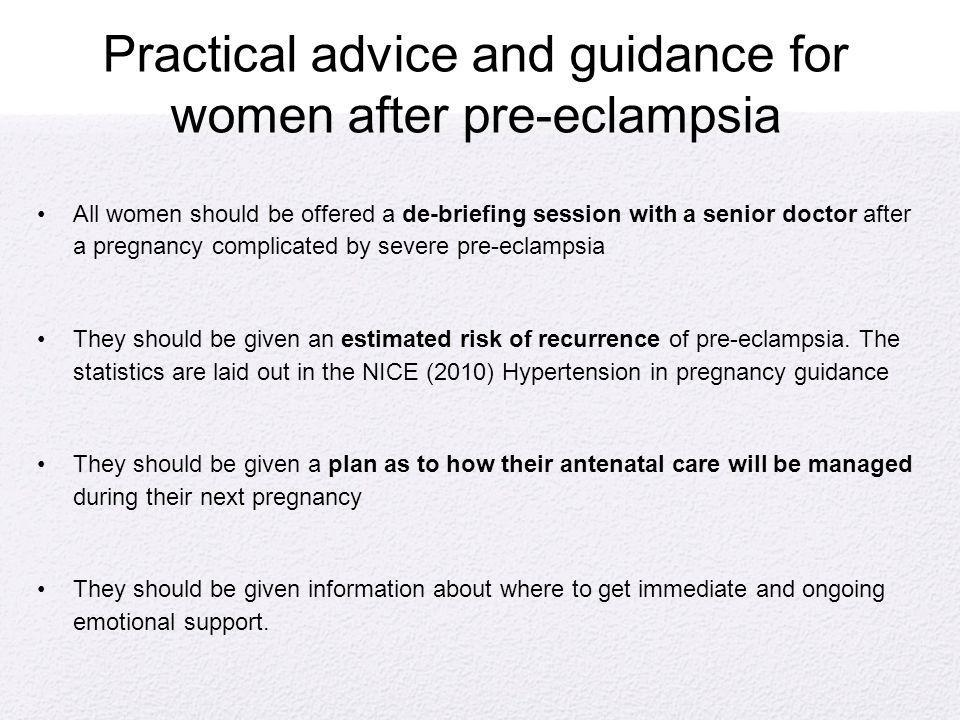 Practical advice and guidance for women after pre-eclampsia All women should be offered a de-briefing session with a senior doctor after a pregnancy c