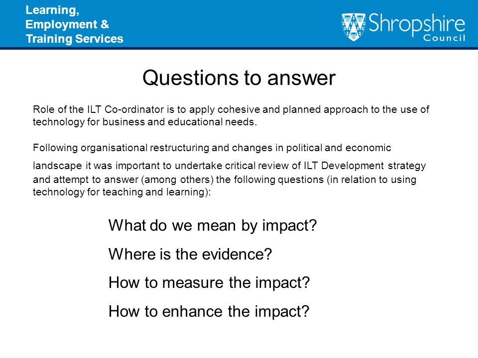 Learning, Employment & Training Services Questions to answer What do we mean by impact.