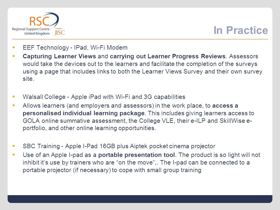 In Practice  EEF Technology - IPad, Wi-Fi Modem  Capturing Learner Views and carrying out Learner Progress Reviews.