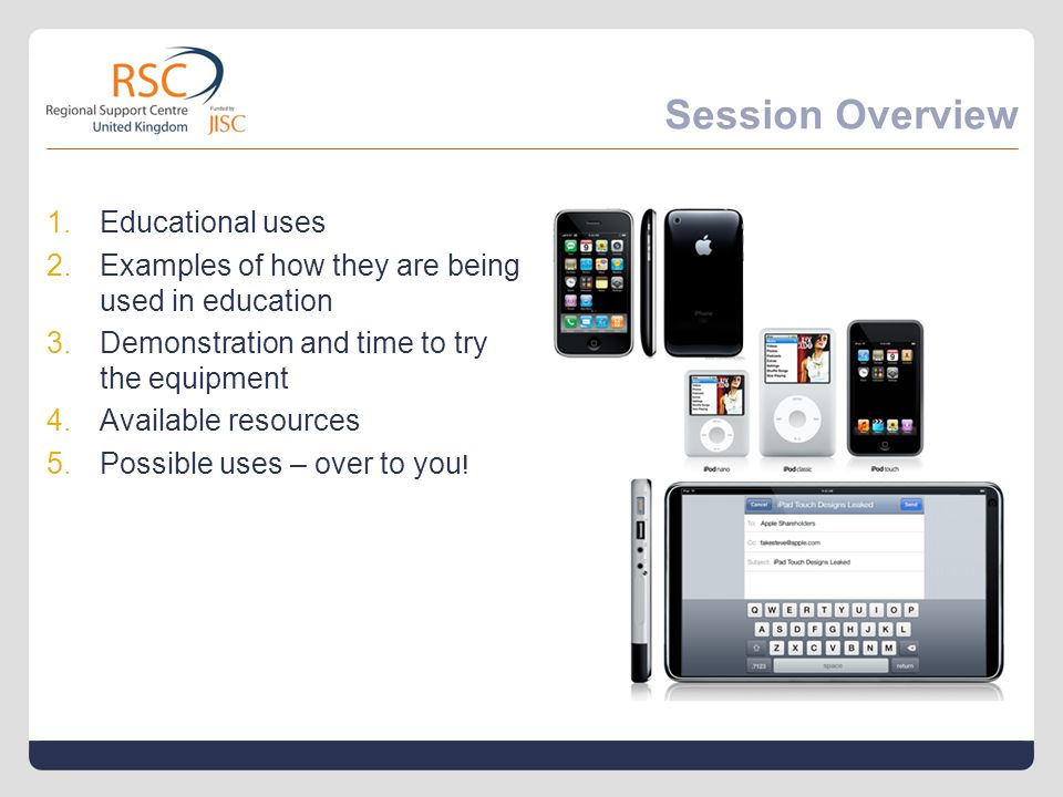 Session Overview 1.Educational uses 2.Examples of how they are being used in education 3.Demonstration and time to try the equipment 4.Available resou