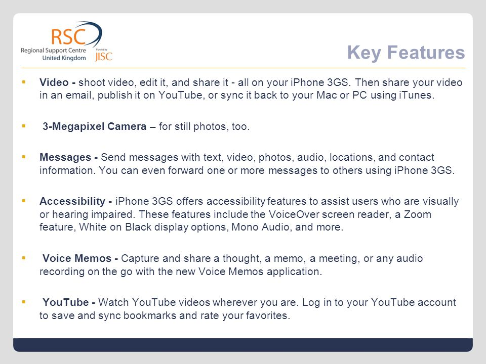 Key Features  Video - shoot video, edit it, and share it - all on your iPhone 3GS. Then share your video in an email, publish it on YouTube, or sync