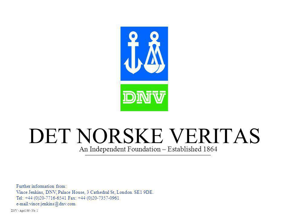 DET NORSKE VERITAS DNV - April 96 - No. 1 Further information from: Vince Jenkins, DNV, Palace House, 3 Cathedral St, London. SE1 9DE. Tel: +44 (0)20-