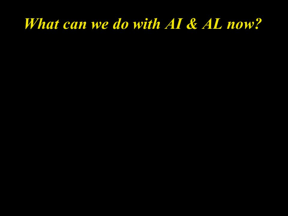 What can we do with AI & AL now