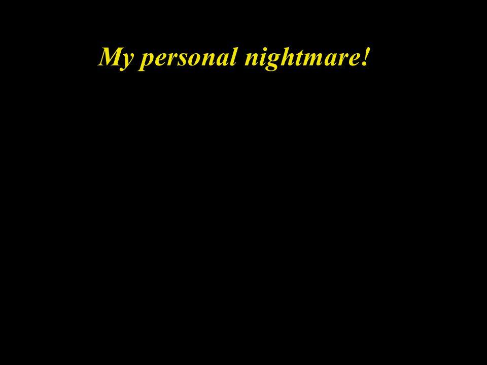 My personal nightmare!