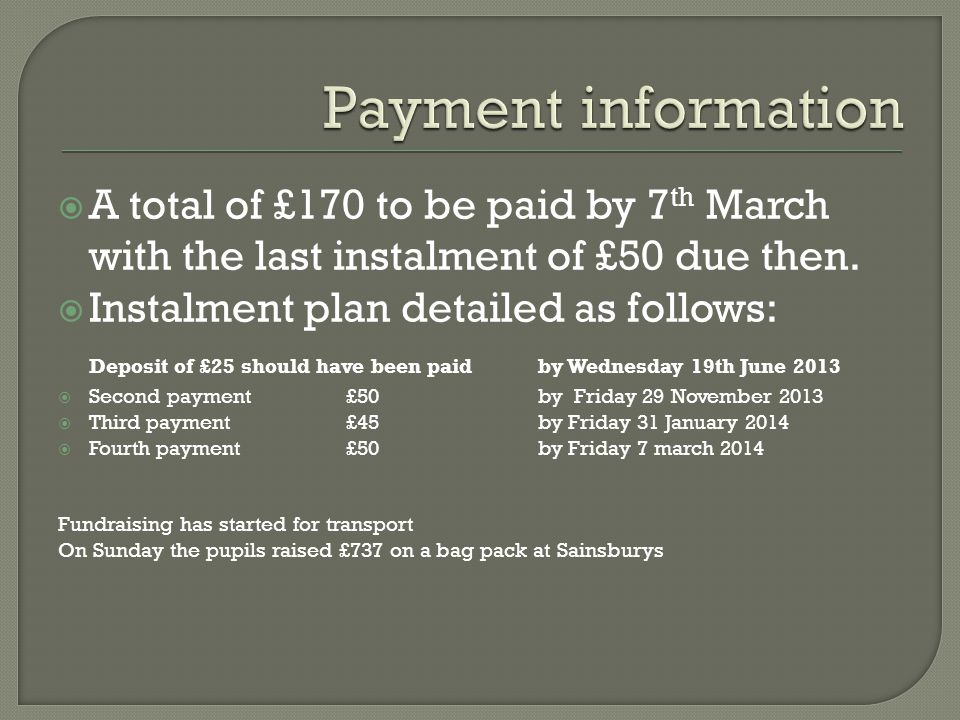  A total of £170 to be paid by 7 th March with the last instalment of £50 due then.  Instalment plan detailed as follows: Deposit of £25 should have