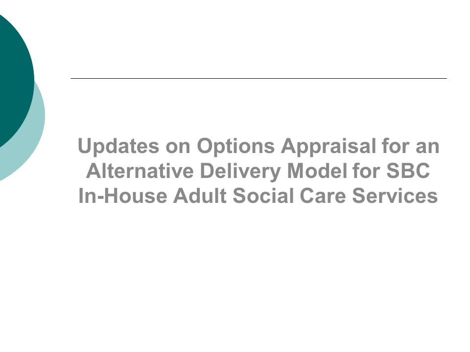 Updates on Options Appraisal for an Alternative Delivery Model for SBC In-House Adult Social Care Services