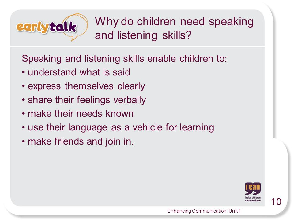 10 Enhancing Communication: Unit 1 Why do children need speaking and listening skills.