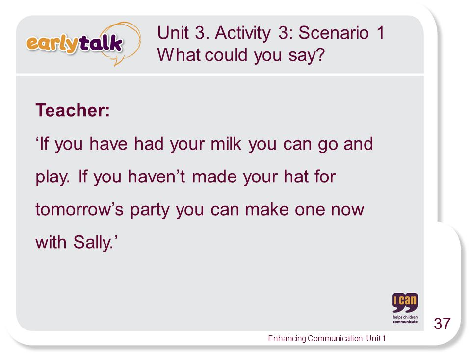 37 Enhancing Communication: Unit 1 Teacher: 'If you have had your milk you can go and play.