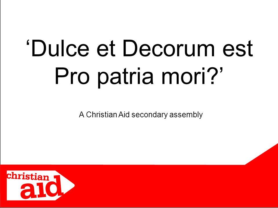 'Dulce et Decorum est Pro patria mori ' A Christian Aid secondary assembly