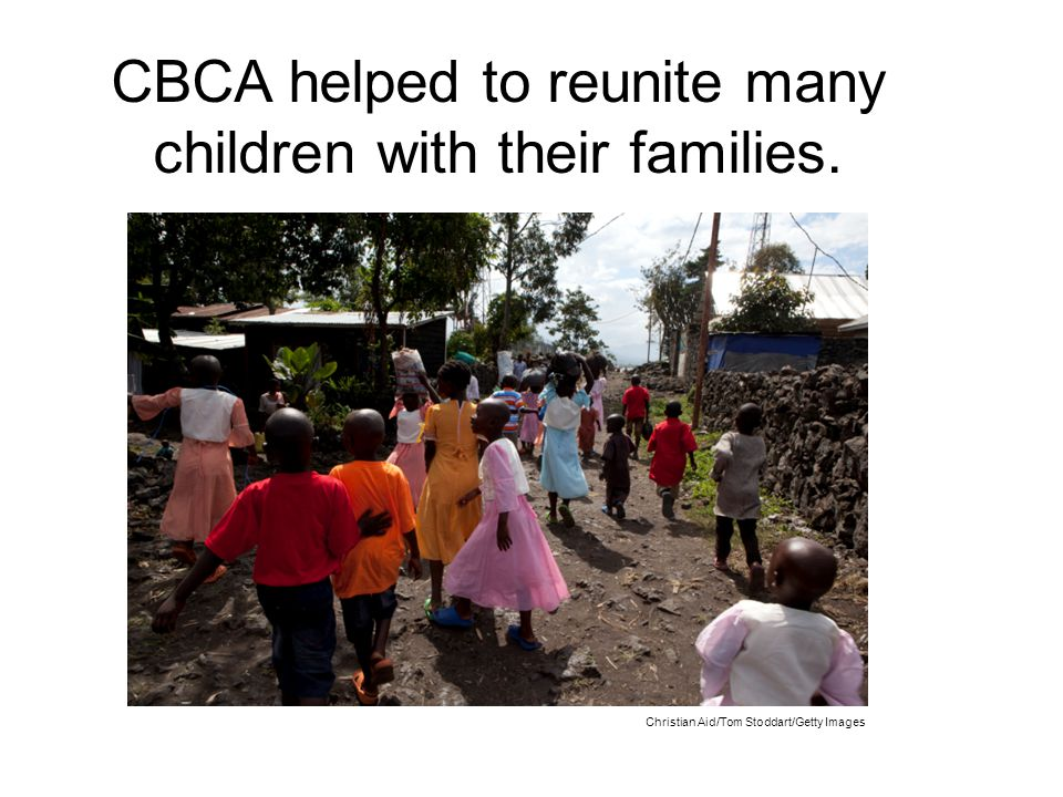 Christian Aid/Tom Stoddart/Getty Images CBCA helped to reunite many children with their families.