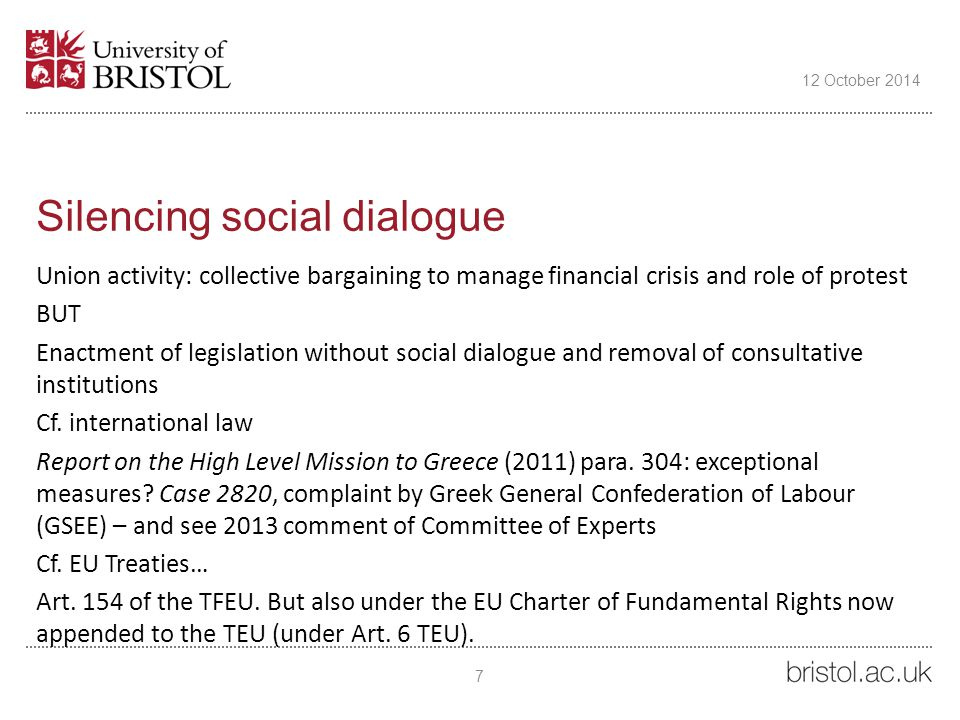 Silencing social dialogue Union activity: collective bargaining to manage financial crisis and role of protest BUT Enactment of legislation without social dialogue and removal of consultative institutions Cf.