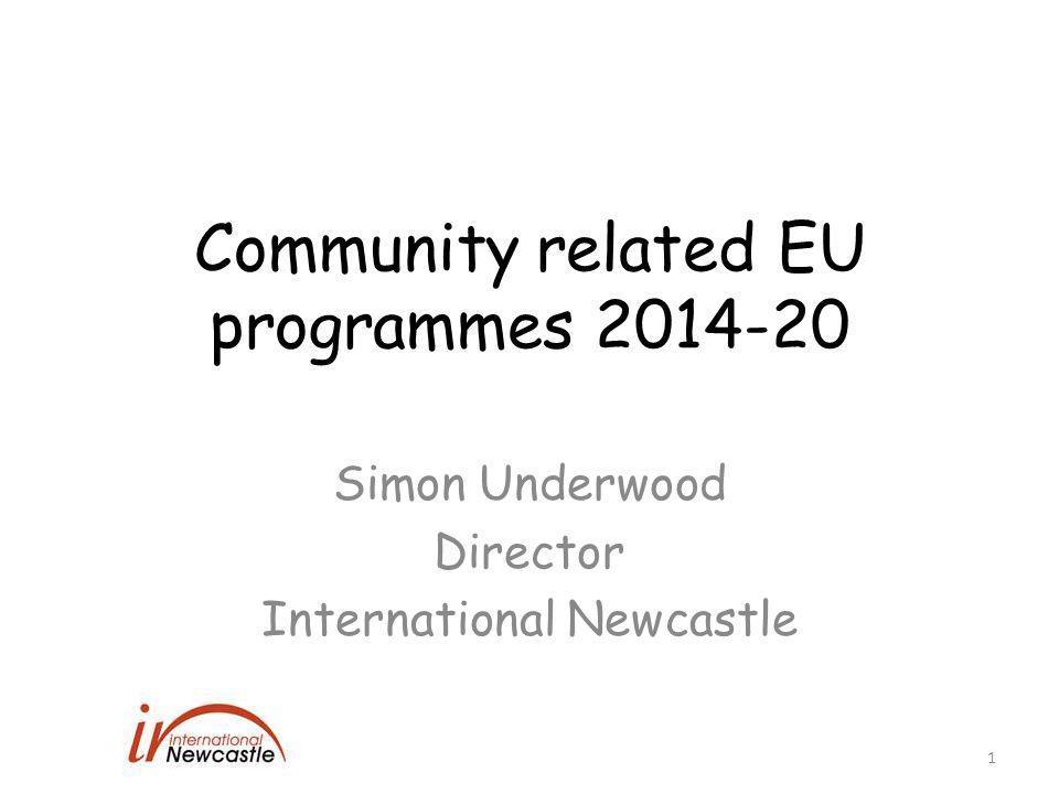 Community related EU programmes 2014-20 Simon Underwood Director International Newcastle 1