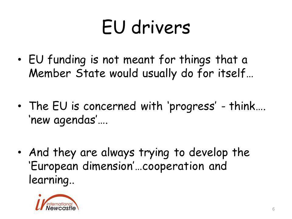 EU drivers EU funding is not meant for things that a Member State would usually do for itself… The EU is concerned with 'progress' - think….