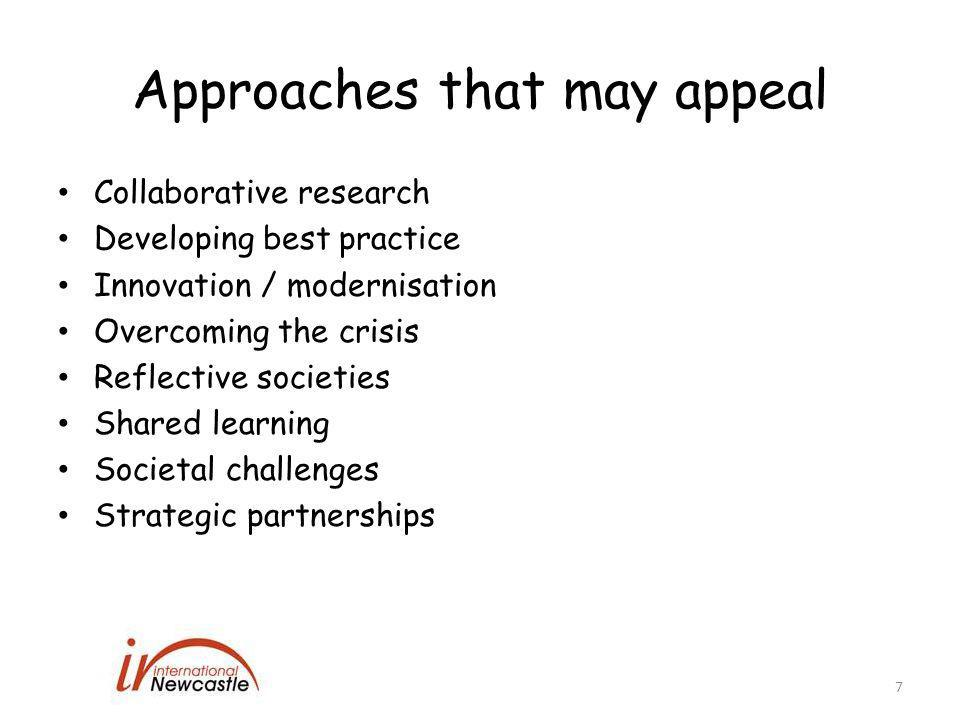 Approaches that may appeal Collaborative research Developing best practice Innovation / modernisation Overcoming the crisis Reflective societies Shared learning Societal challenges Strategic partnerships 7