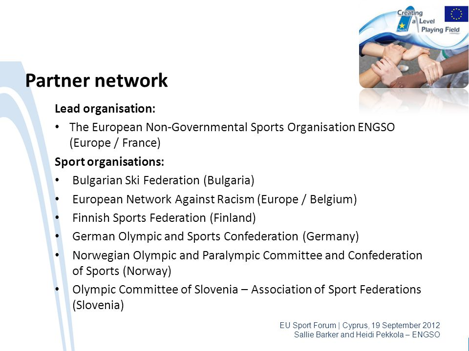 EU Sport Forum | Cyprus, 19 September 2012 Sallie Barker and Heidi Pekkola – ENGSO Partner network Lead organisation: The European Non-Governmental Sp