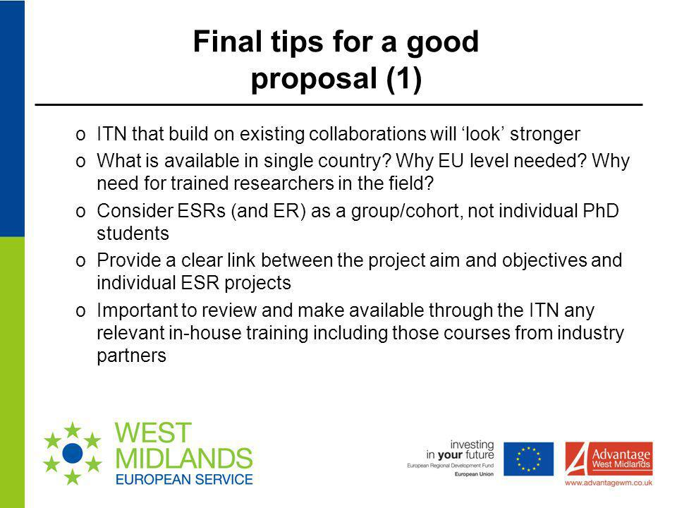Final tips for a good proposal (1) oITN that build on existing collaborations will 'look' stronger oWhat is available in single country? Why EU level