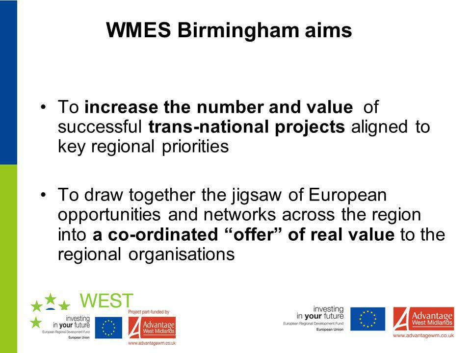 WMES Birmingham aims To increase the number and value of successful trans-national projects aligned to key regional priorities To draw together the ji