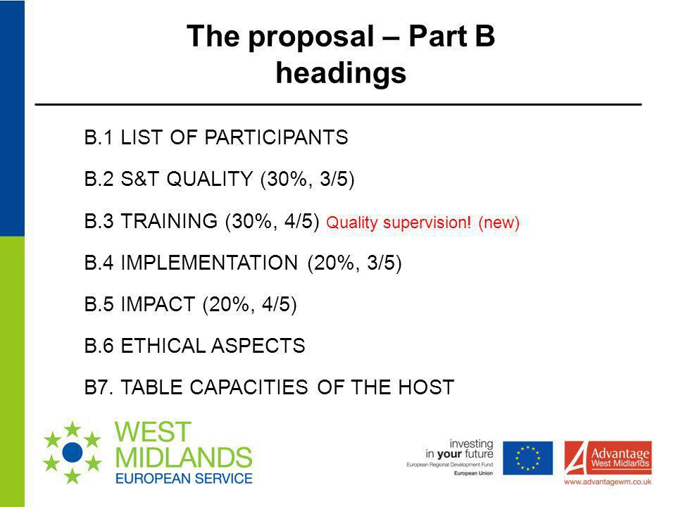 The proposal – Part B headings B.1 LIST OF PARTICIPANTS B.2 S&T QUALITY (30%, 3/5) B.3 TRAINING (30%, 4/5) Quality supervision! (new) B.4 IMPLEMENTATI