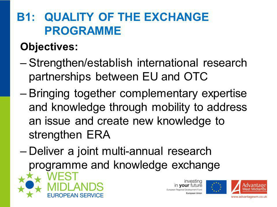 B1: QUALITY OF THE EXCHANGE PROGRAMME Objectives: –Strengthen/establish international research partnerships between EU and OTC –Bringing together comp