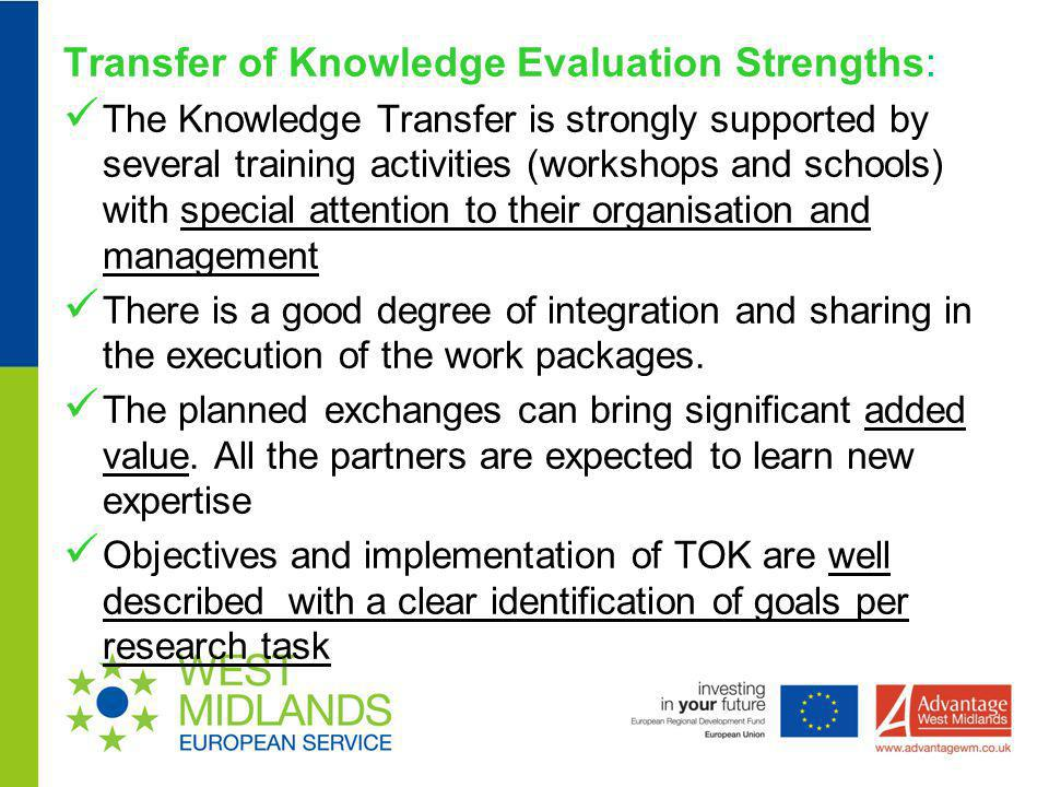 Transfer of Knowledge Evaluation Strengths: The Knowledge Transfer is strongly supported by several training activities (workshops and schools) with s