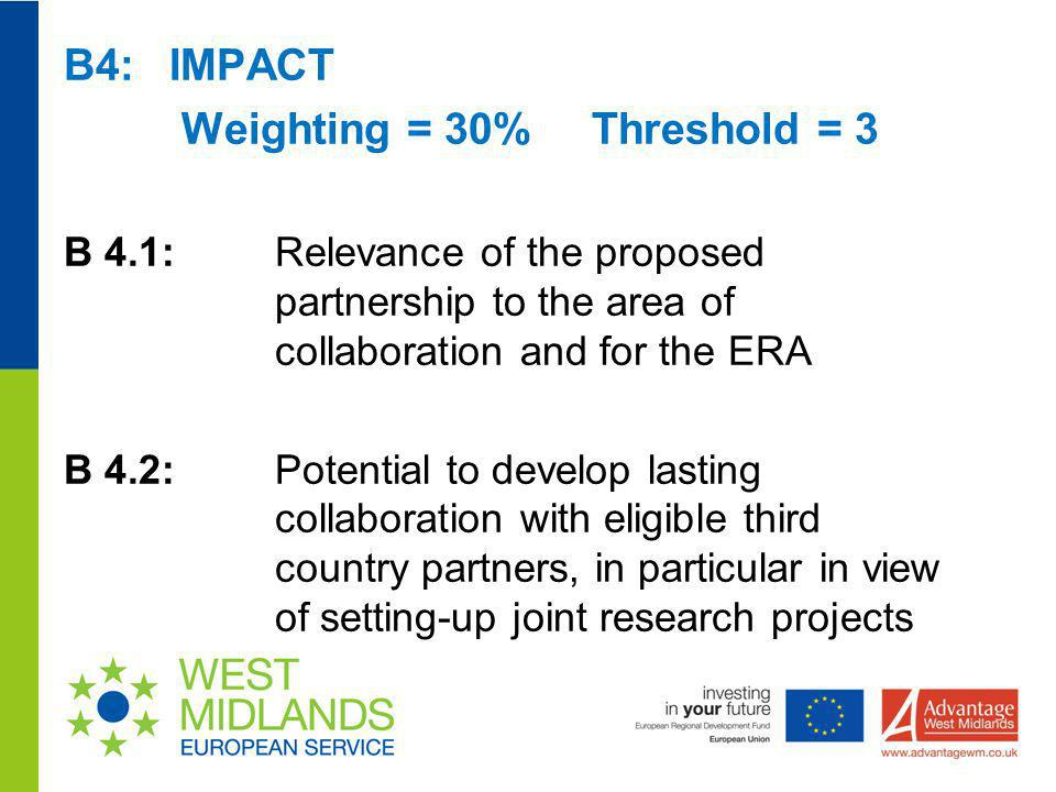 B4: IMPACT Weighting = 30% Threshold = 3 B 4.1: Relevance of the proposed partnership to the area of collaboration and for the ERA B 4.2: Potential to