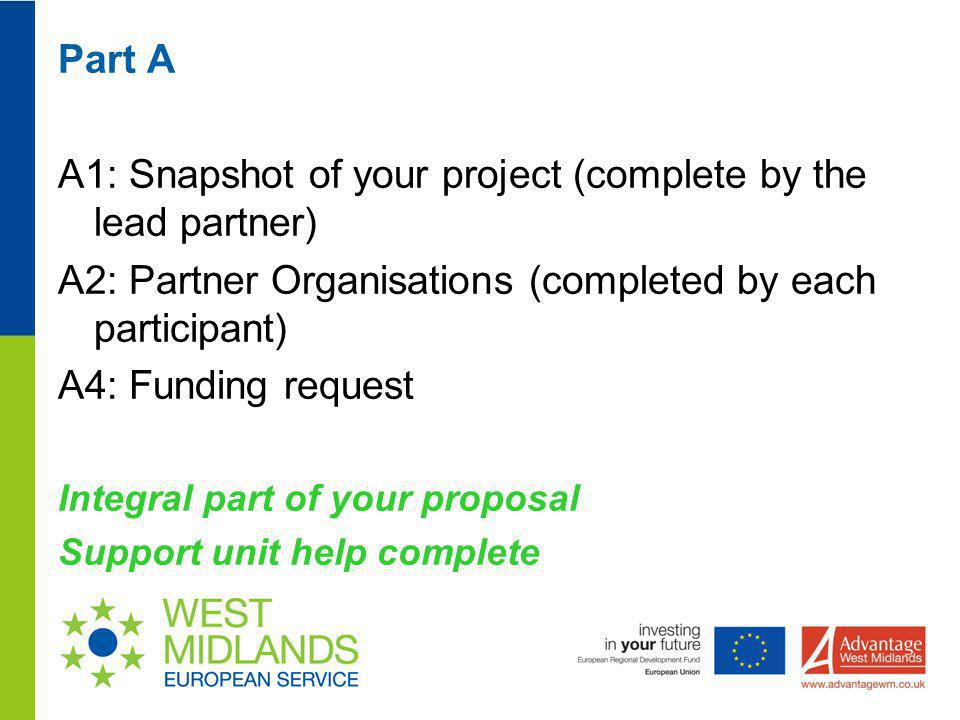 Part A A1: Snapshot of your project (complete by the lead partner) A2: Partner Organisations (completed by each participant) A4: Funding request Integ