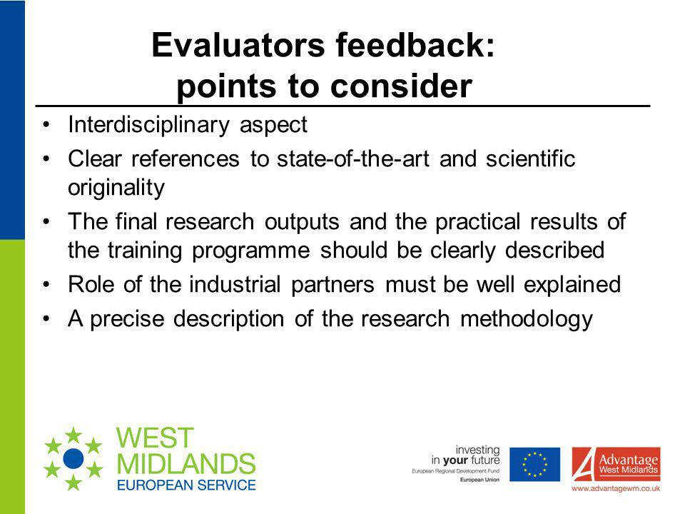 I mpact Evaluation Weaknesses: × The contribution to wider dissemination and exploitation of the research outcomes to extended communities, and in particular industrial communities is not full exploited in the proposal × It is not clear how the project will be linked with mainstream manufacturers and/or policy makers relevant to the field.