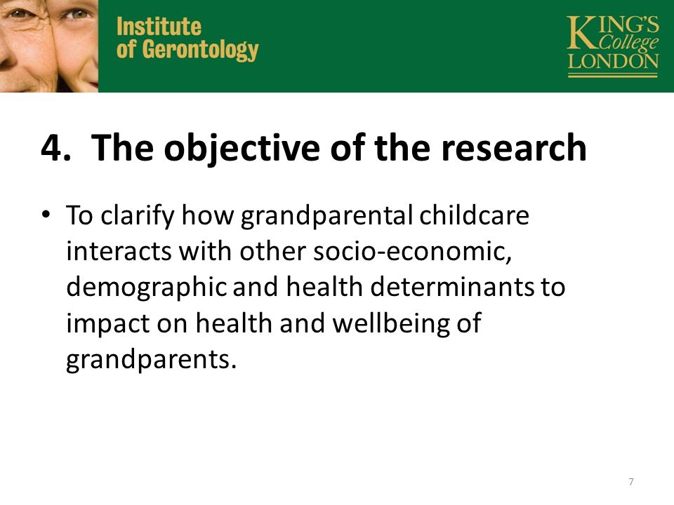 4. The objective of the research To clarify how grandparental childcare interacts with other socio-economic, demographic and health determinants to im