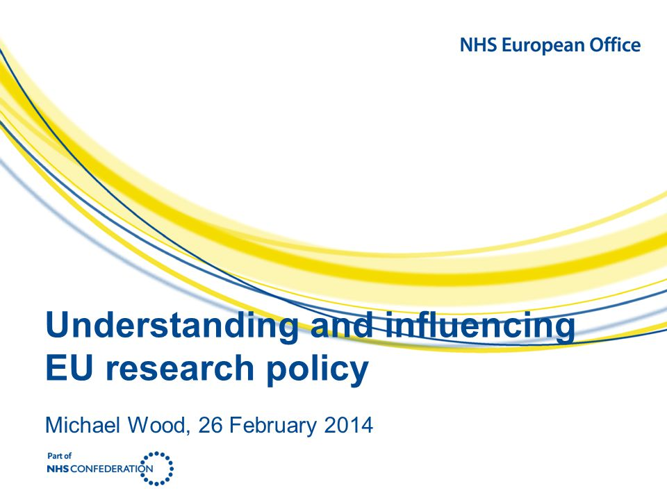Understanding and influencing EU research policy Michael Wood, 26 February 2014