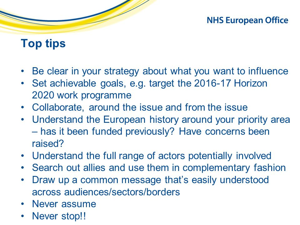 Top tips Be clear in your strategy about what you want to influence Set achievable goals, e.g.