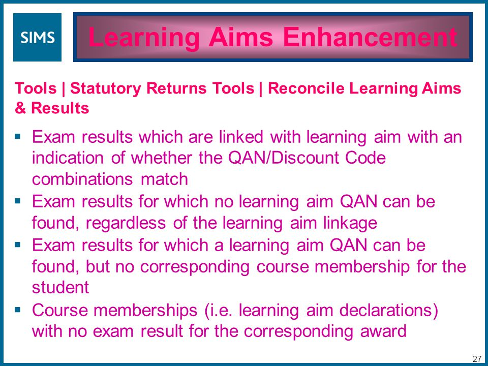  Exam results which are linked with learning aim with an indication of whether the QAN/Discount Code combinations match  Exam results for which no learning aim QAN can be found, regardless of the learning aim linkage  Exam results for which a learning aim QAN can be found, but no corresponding course membership for the student  Course memberships (i.e.